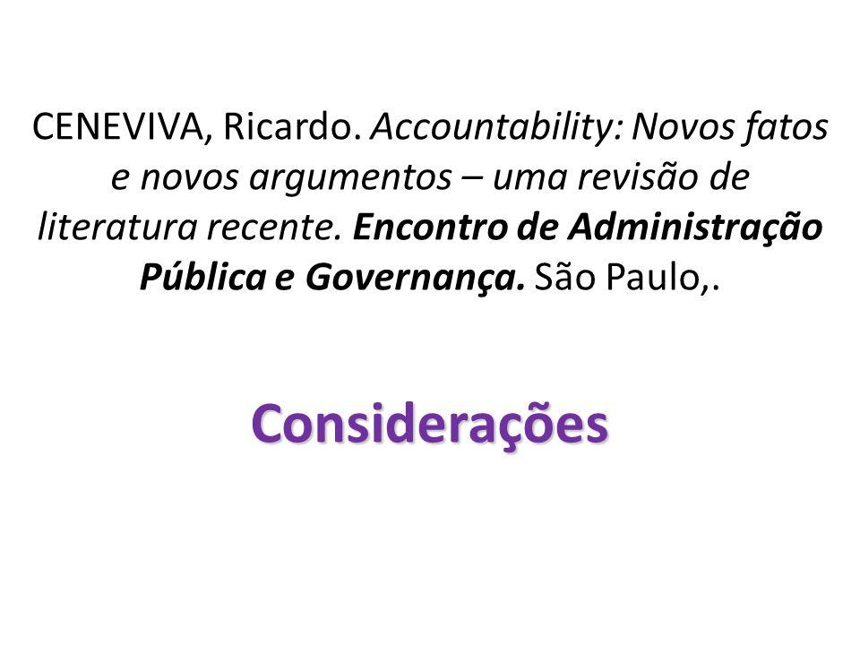 Considerações CENEVIVA, Ricardo. Accountability: Novos fatos e novos argumentos – uma revisão de literatura recente. Encontro de Administração Pública