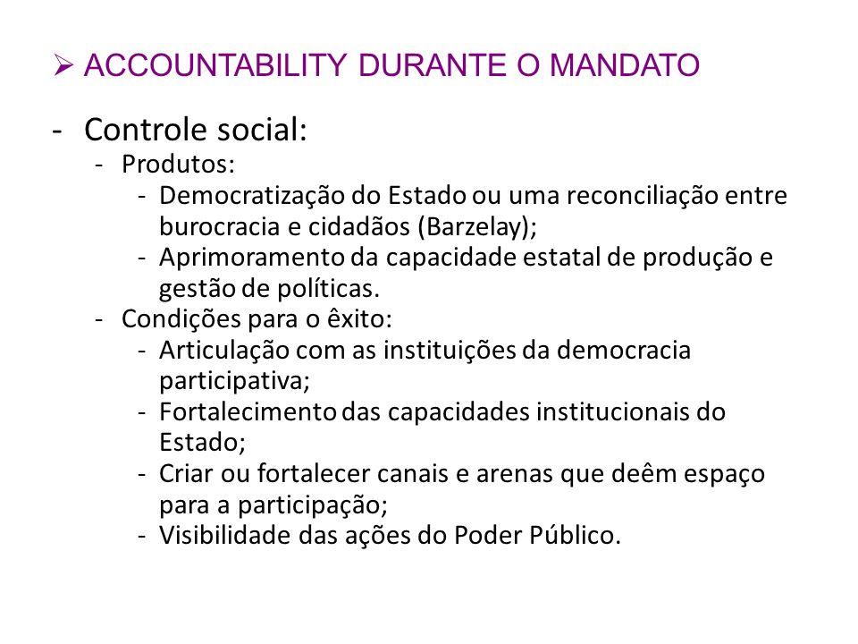 ACCOUNTABILITY DURANTE O MANDATO -Controle social: -Produtos: -Democratização do Estado ou uma reconciliação entre burocracia e cidadãos (Barzelay); -
