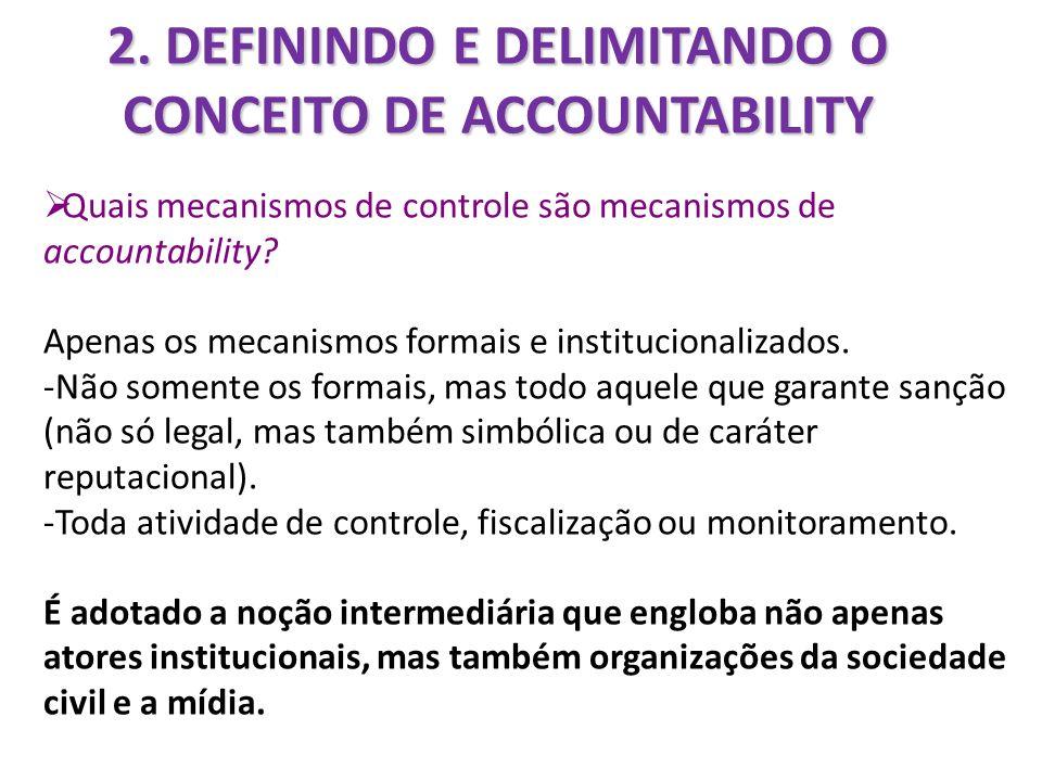 2. DEFININDO E DELIMITANDO O CONCEITO DE ACCOUNTABILITY Quais mecanismos de controle são mecanismos de accountability? Apenas os mecanismos formais e