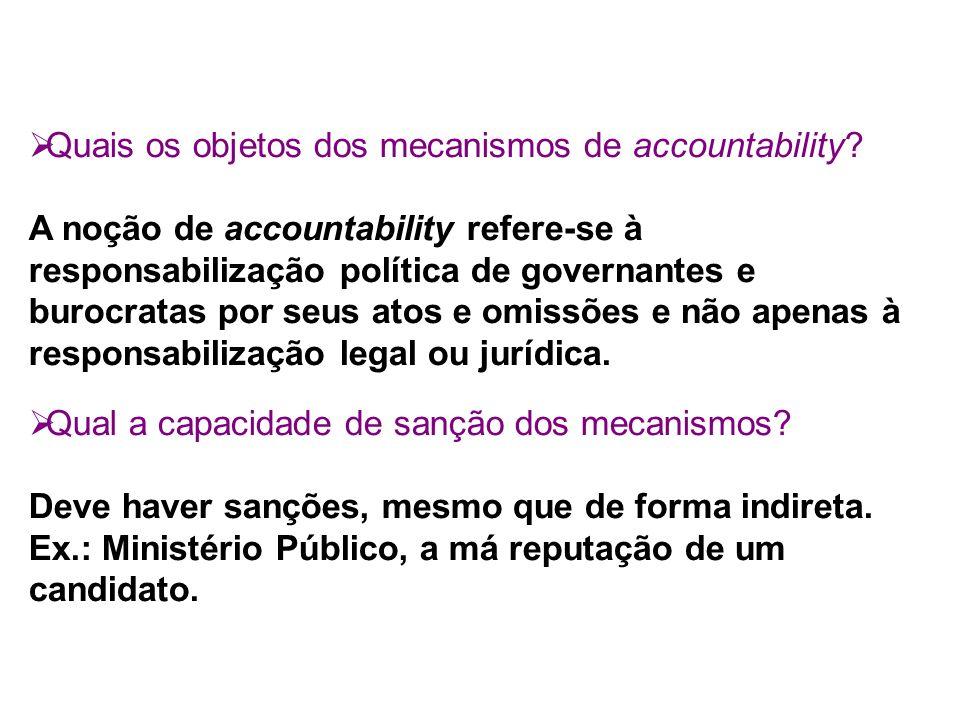 Quais os objetos dos mecanismos de accountability? A noção de accountability refere-se à responsabilização política de governantes e burocratas por se