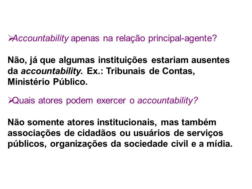 Accountability apenas na relação principal-agente? Não, já que algumas instituições estariam ausentes da accountability. Ex.: Tribunais de Contas, Min
