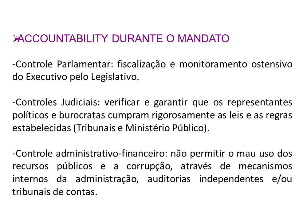 ACCOUNTABILITY DURANTE O MANDATO -Controle Parlamentar: fiscalização e monitoramento ostensivo do Executivo pelo Legislativo. -Controles Judiciais: ve