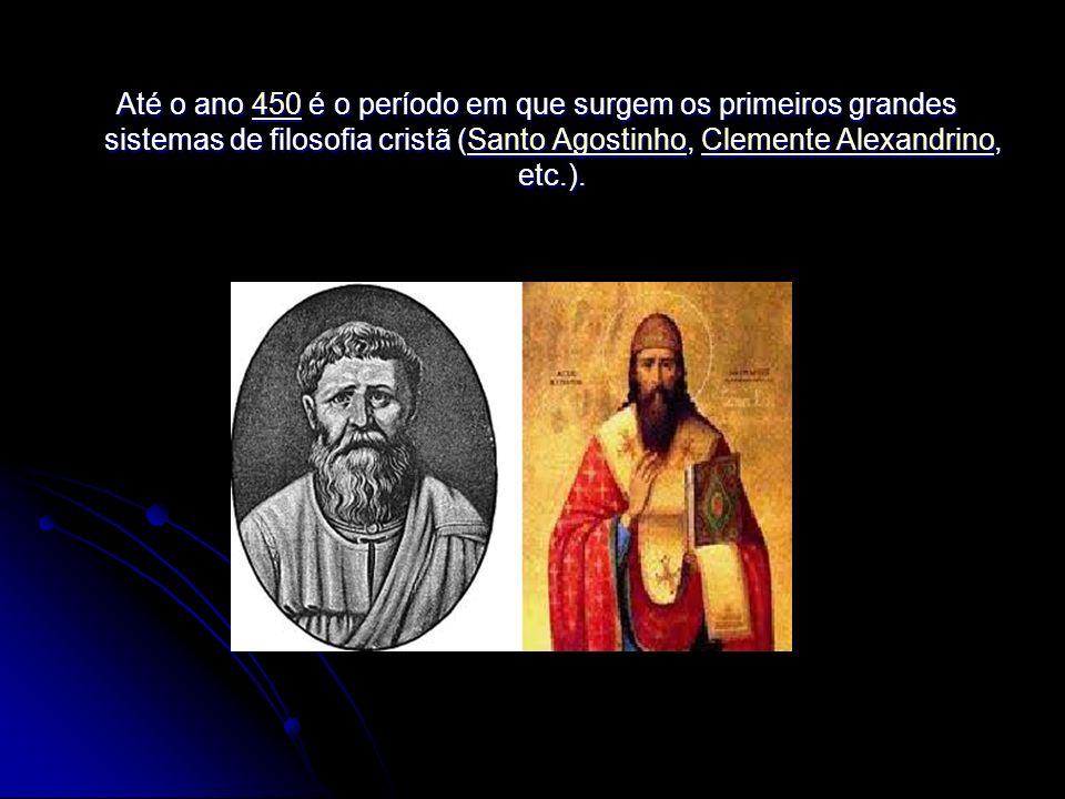 Até o ano 450 é o período em que surgem os primeiros grandes sistemas de filosofia cristã (Santo Agostinho, Clemente Alexandrino, etc.). Até o ano 450