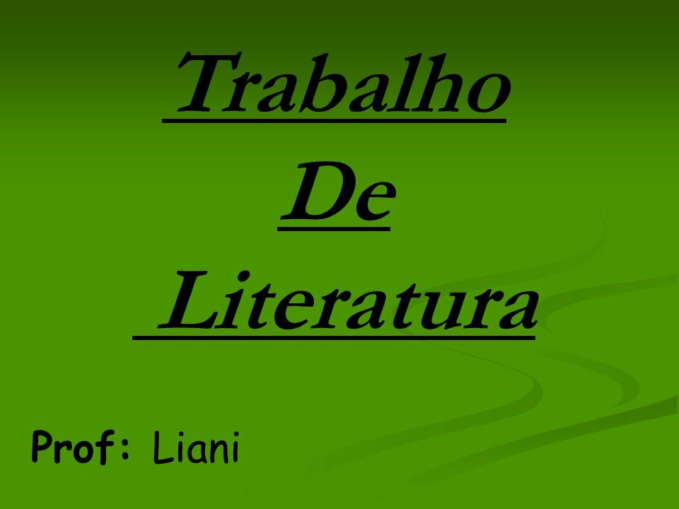 Trabalho De Literatura Prof: Liani