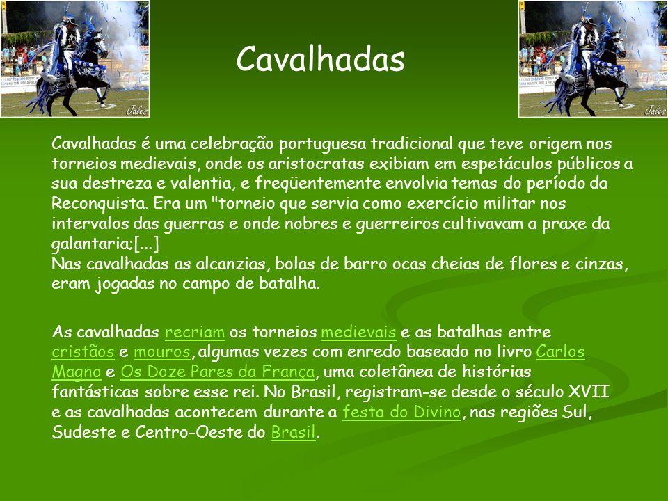 Cavalhadas Cavalhadas é uma celebração portuguesa tradicional que teve origem nos torneios medievais, onde os aristocratas exibiam em espetáculos públ