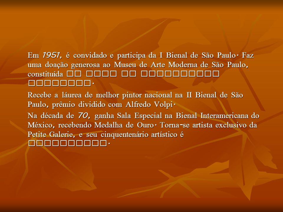 Em 1951, é convidado e participa da I Bienal de São Paulo. Faz uma doação generosa ao Museu de Arte Moderna de São Paulo, constituída de mais de quinh