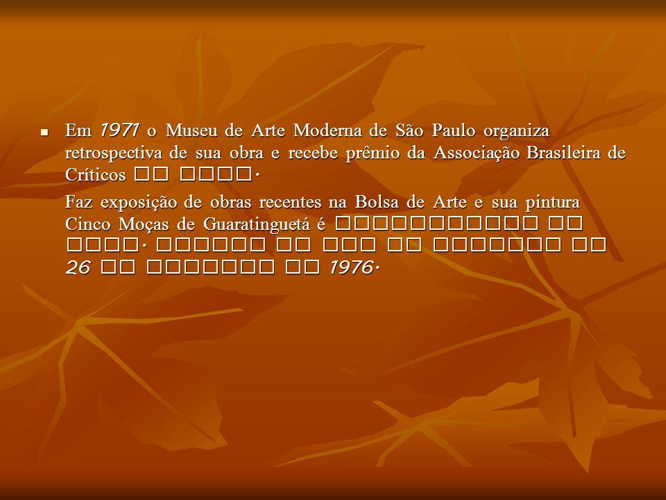 Em 1971 o Museu de Arte Moderna de São Paulo organiza retrospectiva de sua obra e recebe prêmio da Associação Brasileira de Críticos de Arte. Em 1971