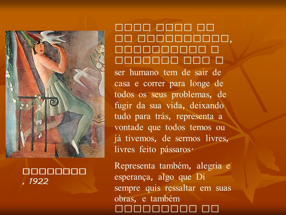 Pierrete, 1922 Essa obra de Di Cavalcante, representa a vontade que o ser humano tem de sair de casa e correr para longe de todos os seus problemas, d