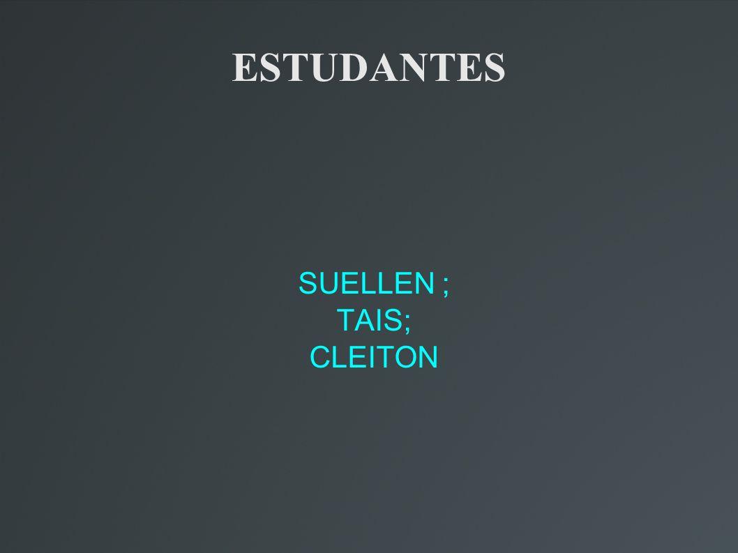 ESTUDANTES SUELLEN ; TAIS; CLEITON
