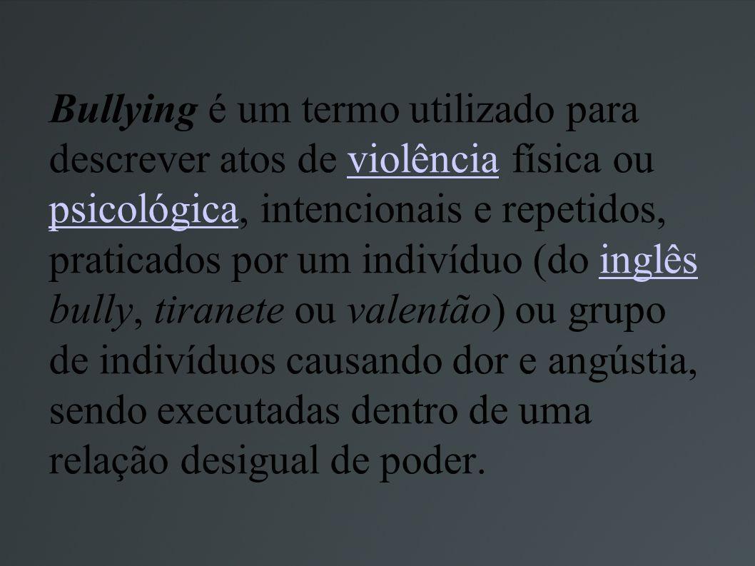 Bullying é um termo utilizado para descrever atos de violência física ou psicológica, intencionais e repetidos, praticados por um indivíduo (do inglês