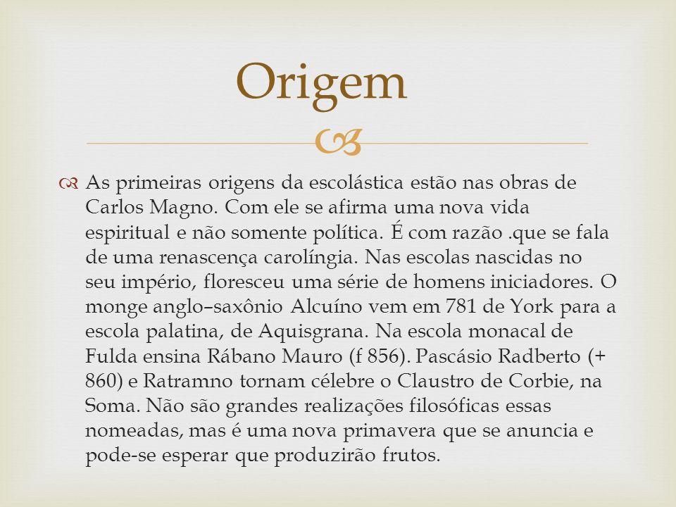 As primeiras origens da escolástica estão nas obras de Carlos Magno.