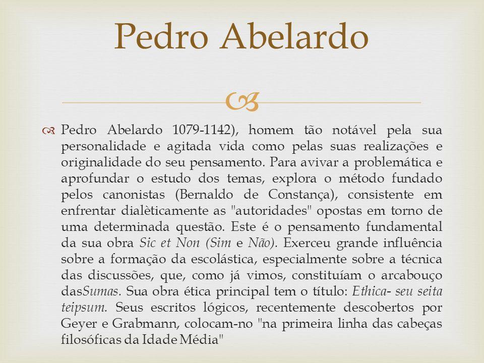 Pedro Abelardo 1079-1142), homem tão notável pela sua personalidade e agitada vida como pelas suas realizações e originalidade do seu pensamento.