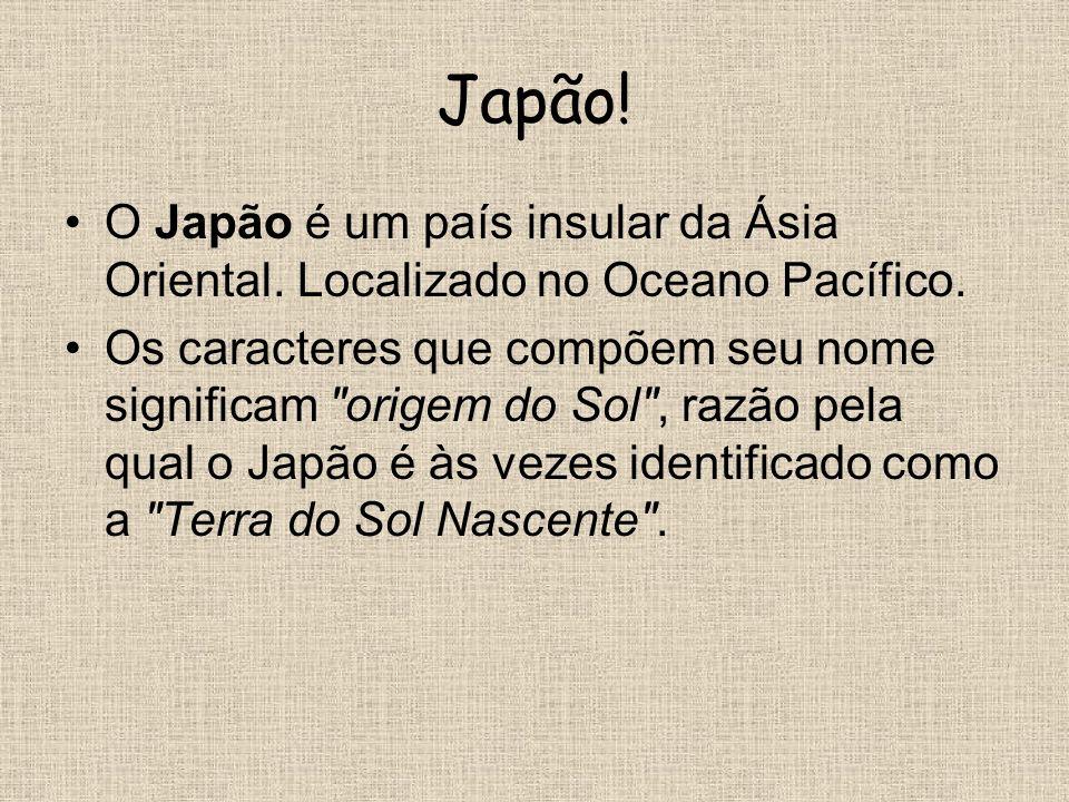 Japão! O Japão é um país insular da Ásia Oriental. Localizado no Oceano Pacífico. Os caracteres que compõem seu nome significam