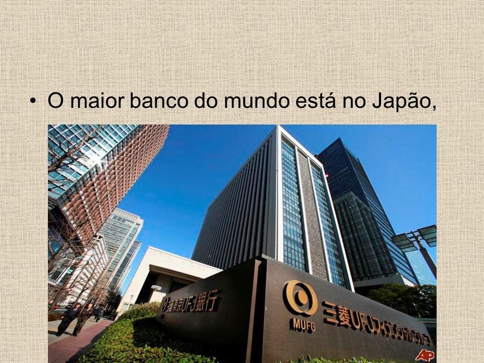 O maior banco do mundo está no Japão,