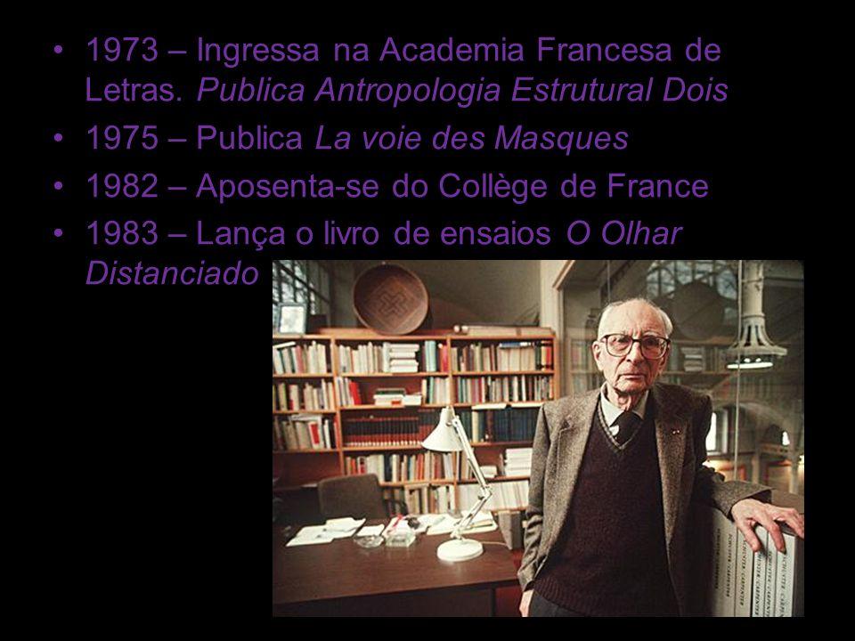 1973 – Ingressa na Academia Francesa de Letras. Publica Antropologia Estrutural Dois 1975 – Publica La voie des Masques 1982 – Aposenta-se do Collège
