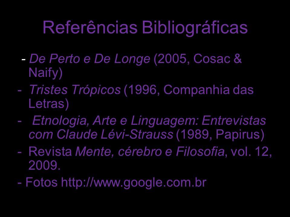 Referências Bibliográficas - De Perto e De Longe (2005, Cosac & Naify) -Tristes Trópicos (1996, Companhia das Letras) - Etnologia, Arte e Linguagem: E