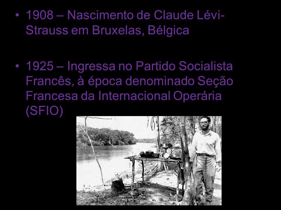 1908 – Nascimento de Claude Lévi- Strauss em Bruxelas, Bélgica 1925 – Ingressa no Partido Socialista Francês, à época denominado Seção Francesa da Int