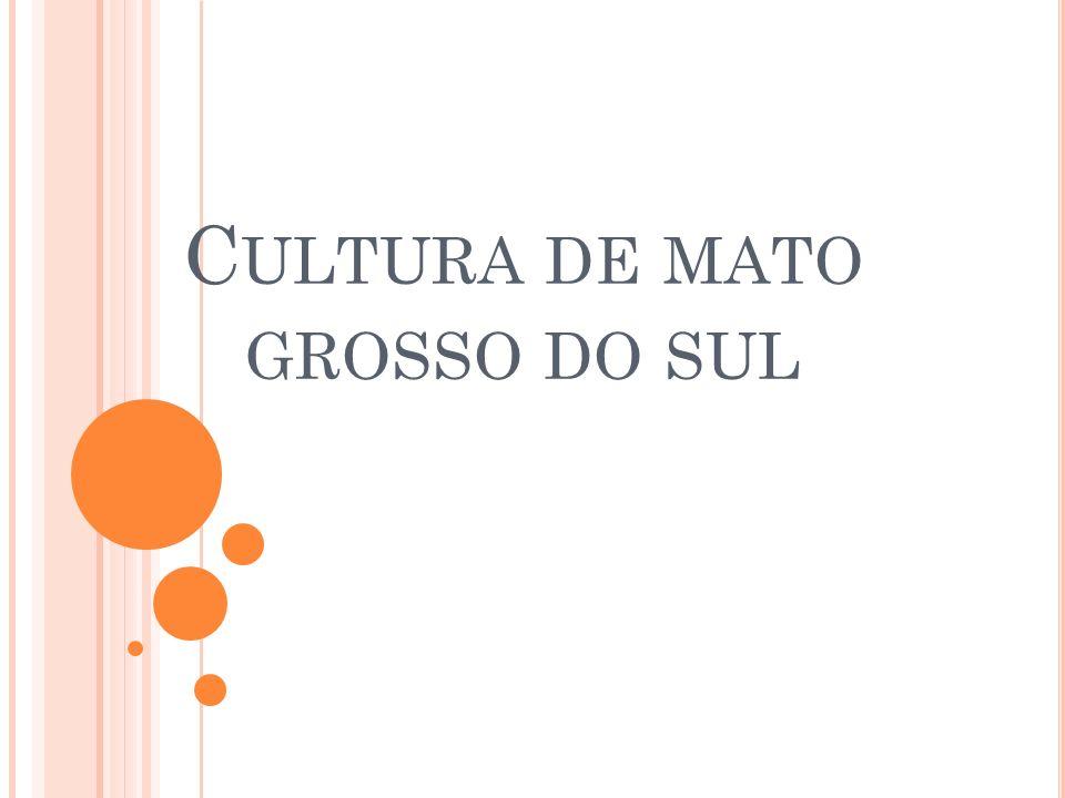 A CULTURA DE MATO GROSSO DO SUL É O CONJUNTO DE MANIFESTAÇÕES ARTÍSTICO- CULTURAIS DESENVOLVIDAS PELA POPULAÇÃO SUL-MATO-GROSSENSE.