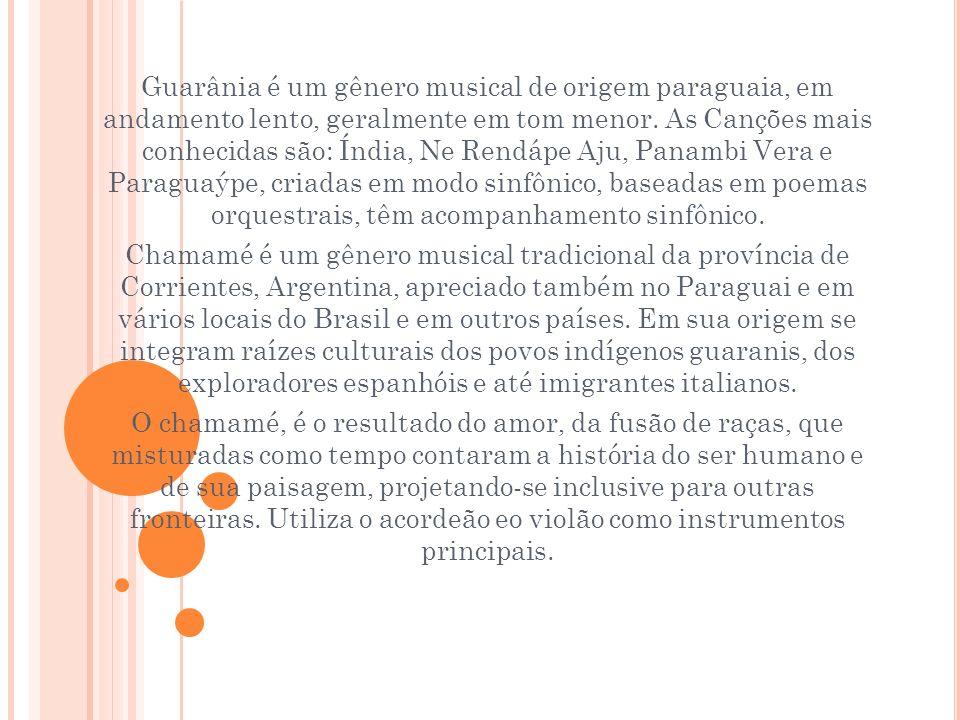 Guarânia é um gênero musical de origem paraguaia, em andamento lento, geralmente em tom menor. As Canções mais conhecidas são: Índia, Ne Rendápe Aju,