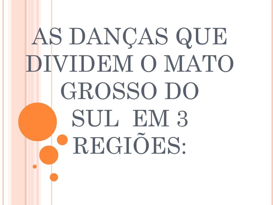 AS DANÇAS QUE DIVIDEM O MATO GROSSO DO SUL EM 3 REGIÕES: