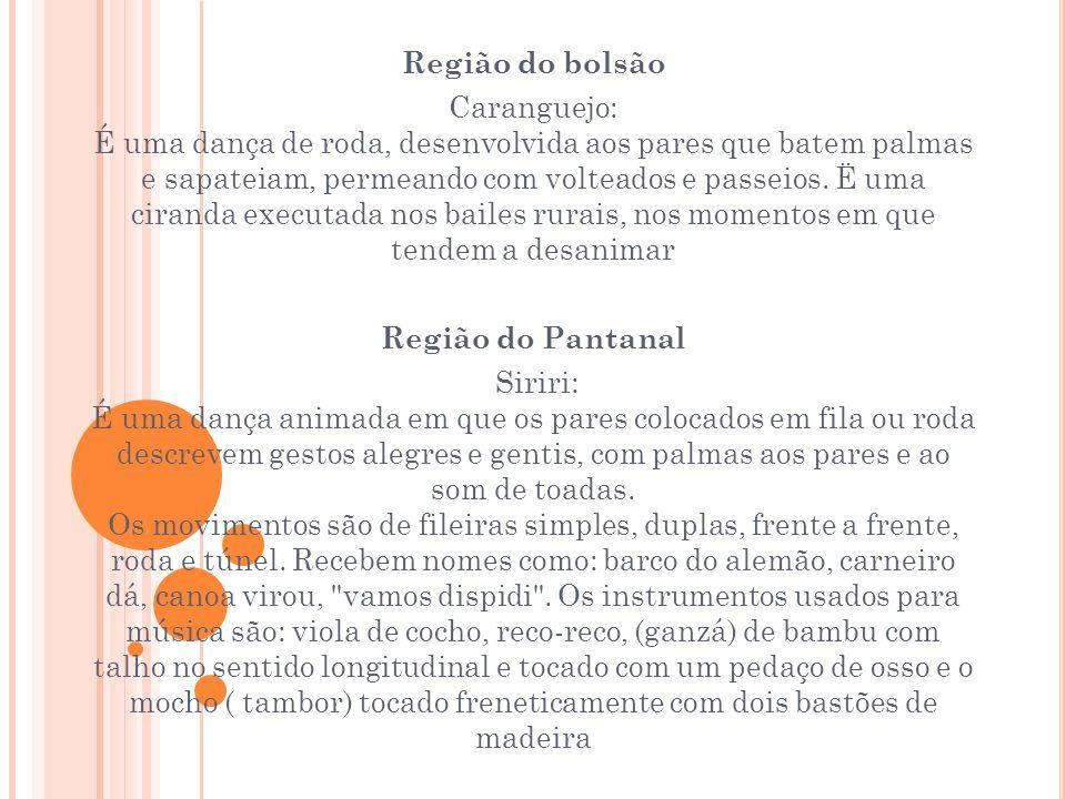 Região do bolsão Caranguejo: É uma dança de roda, desenvolvida aos pares que batem palmas e sapateiam, permeando com volteados e passeios. Ë uma ciran