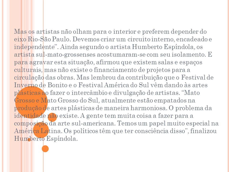 Mas os artistas não olham para o interior e preferem depender do eixo Rio-São Paulo. Devemos criar um circuito interno, encadeado e independente. Aind