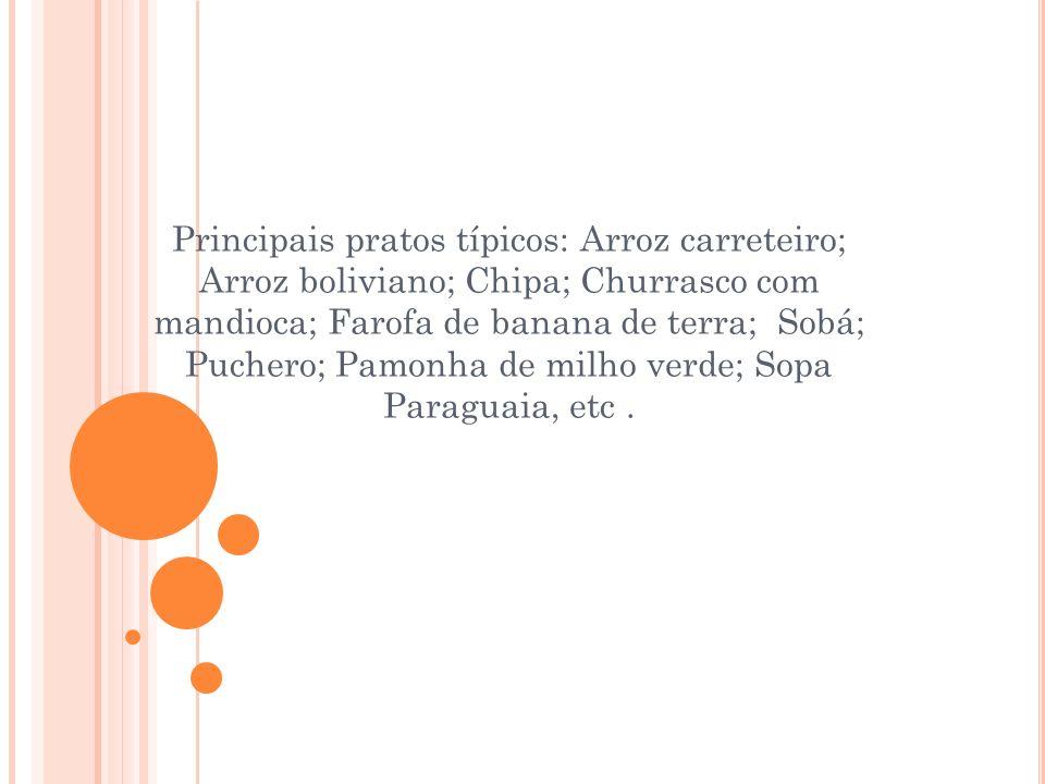 Principais pratos típicos: Arroz carreteiro; Arroz boliviano; Chipa; Churrasco com mandioca; Farofa de banana de terra; Sobá; Puchero; Pamonha de milh