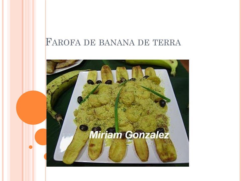 F AROFA DE BANANA DE TERRA