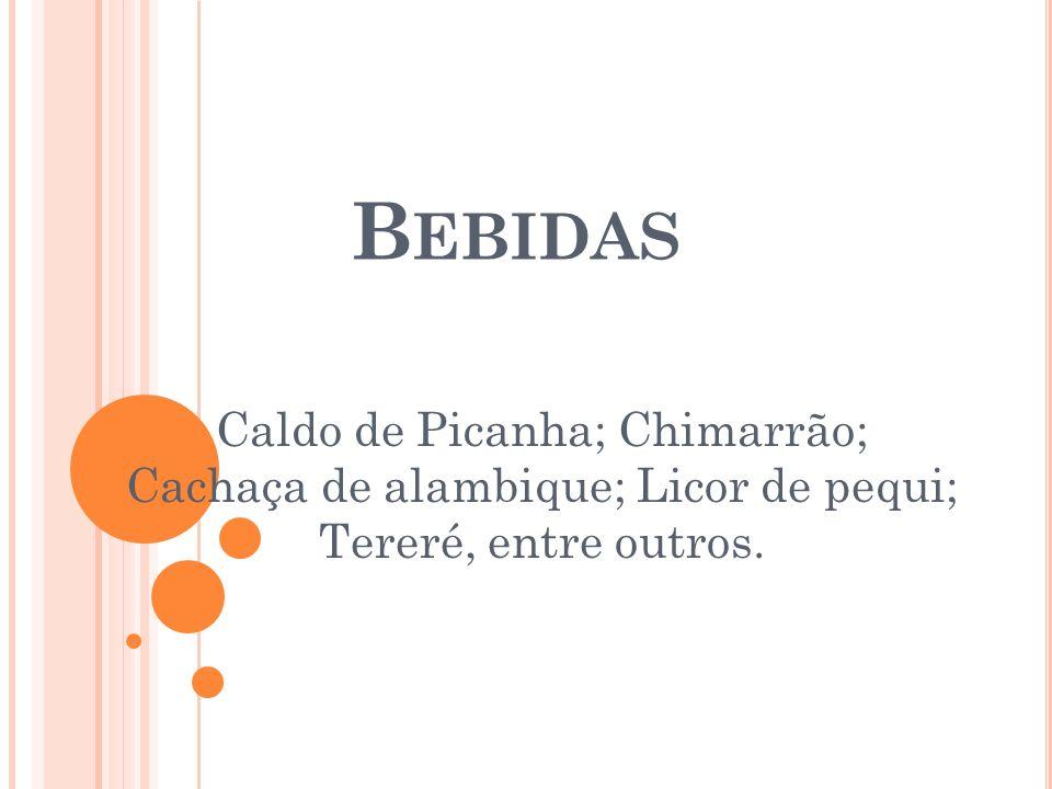 B EBIDAS Caldo de Picanha; Chimarrão; Cachaça de alambique; Licor de pequi; Tereré, entre outros.