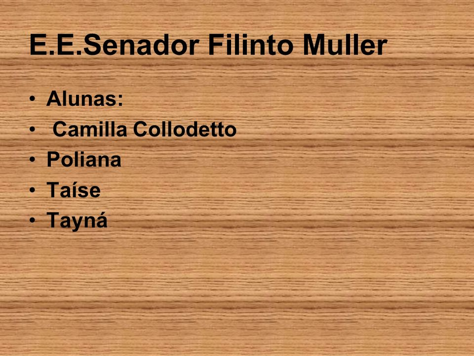 E.E.Senador Filinto Muller Alunas: Camilla Collodetto Poliana Taíse Tayná