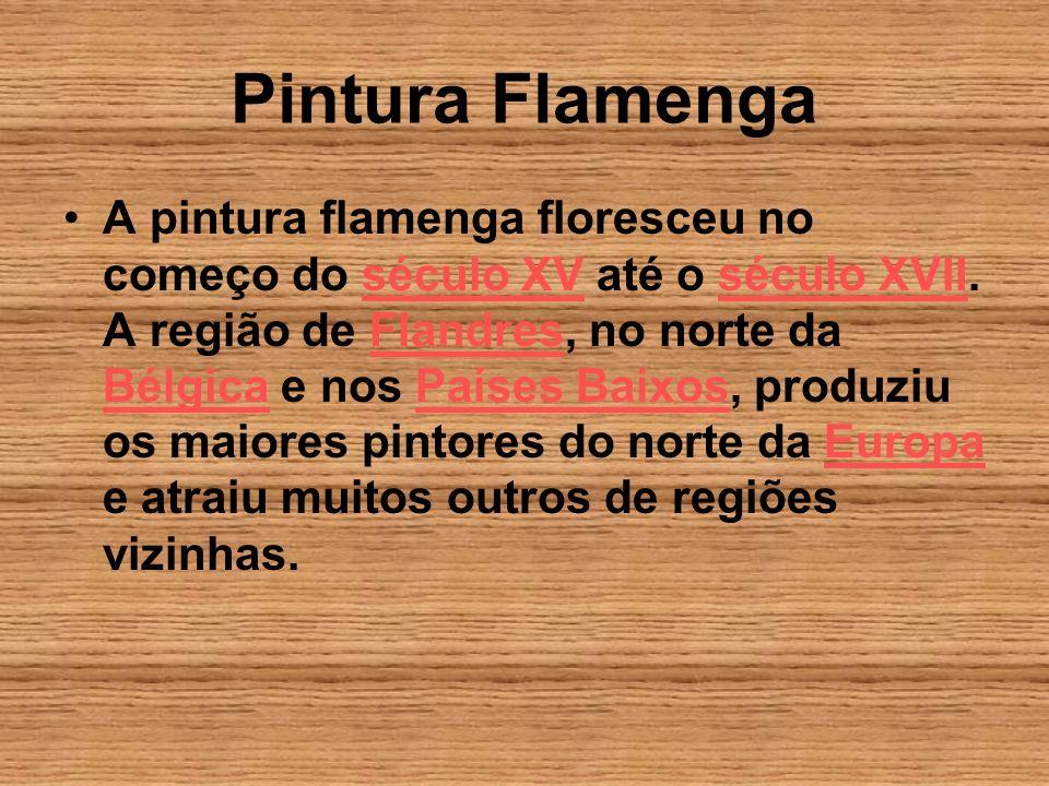 Pintura Flamenga A pintura flamenga floresceu no começo do século XV até o século XVII. A região de Flandres, no norte da Bélgica e nos Países Baixos,