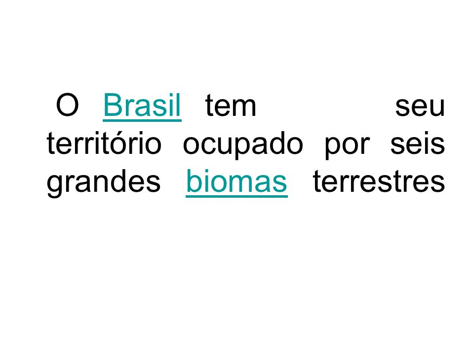 O Brasil tem seu território ocupado por seis grandes biomas terrestresBrasilbiomas