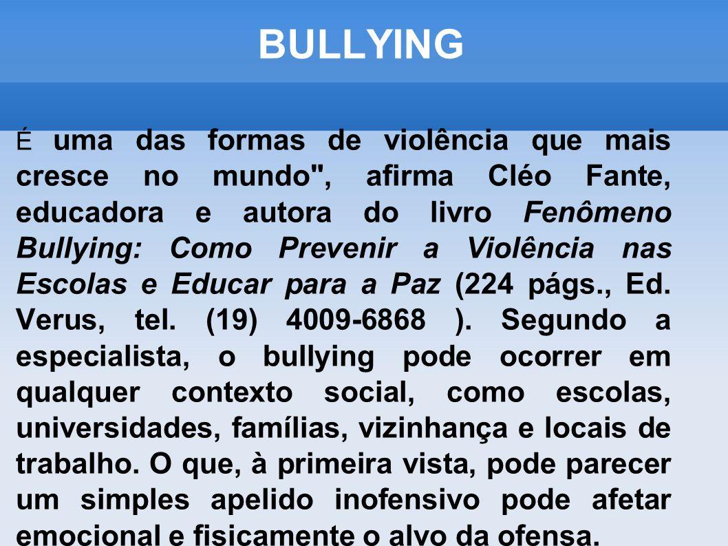BULLYING É uma das formas de violência que mais cresce no mundo