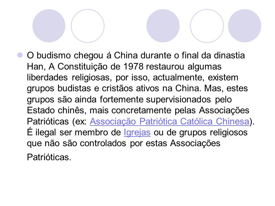 O budismo chegou á China durante o final da dinastia Han, A Constituição de 1978 restaurou algumas liberdades religiosas, por isso, actualmente, exist