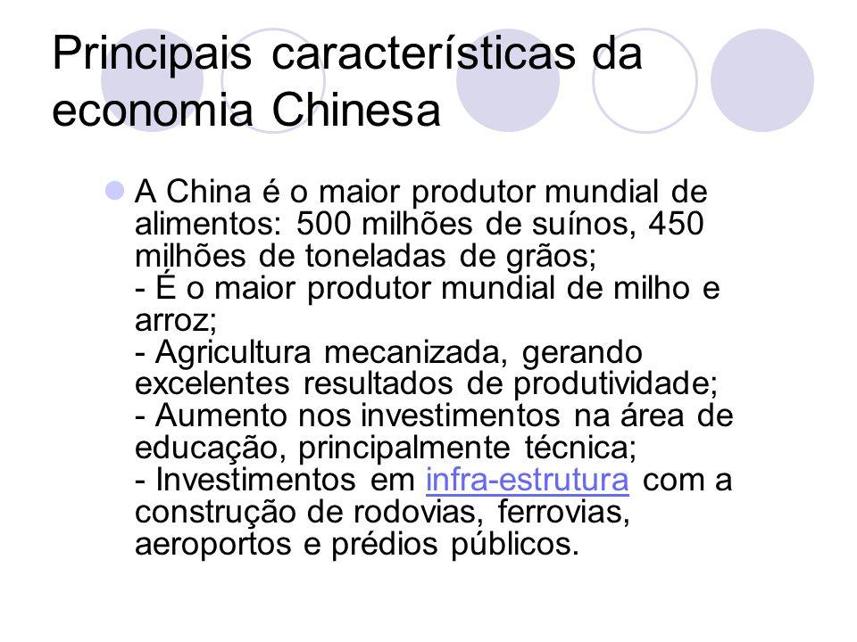 Principais características da economia Chinesa A China é o maior produtor mundial de alimentos: 500 milhões de suínos, 450 milhões de toneladas de grã