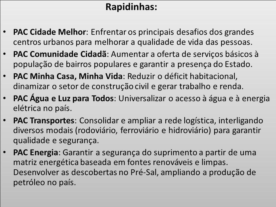 Rapidinhas: PAC Cidade Melhor: Enfrentar os principais desafios dos grandes centros urbanos para melhorar a qualidade de vida das pessoas. PAC Comunid