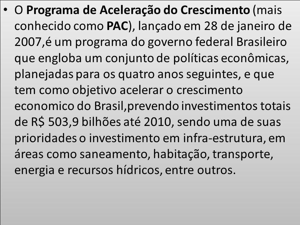 O Programa de Aceleração do Crescimento (mais conhecido como PAC), lançado em 28 de janeiro de 2007,é um programa do governo federal Brasileiro que en