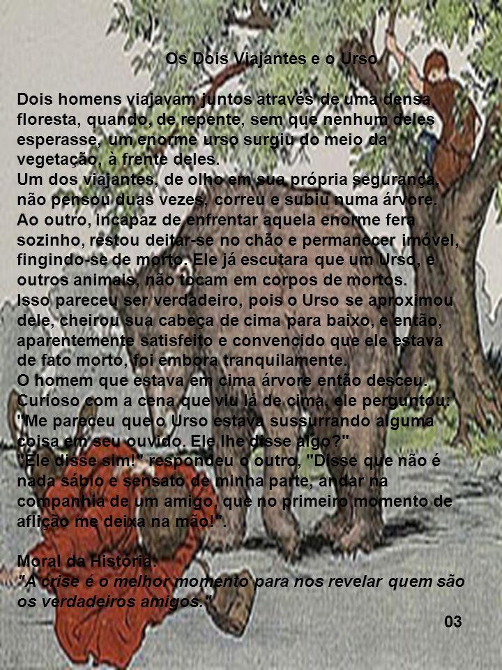 Os Dois Viajantes e o Urso Dois homens viajavam juntos através de uma densa floresta, quando, de repente, sem que nenhum deles esperasse, um enorme ur