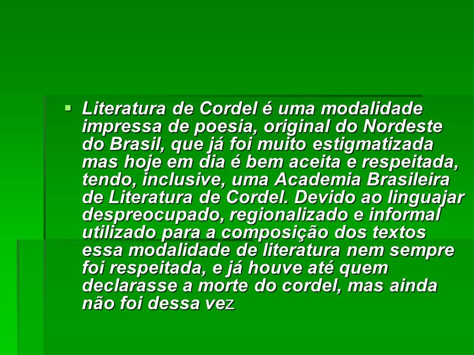 Literatura de Cordel é uma modalidade impressa de poesia, original do Nordeste do Brasil, que já foi muito estigmatizada mas hoje em dia é bem aceita