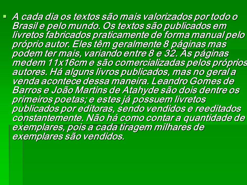 A cada dia os textos são mais valorizados por todo o Brasil e pelo mundo. Os textos são publicados em livretos fabricados praticamente de forma manual