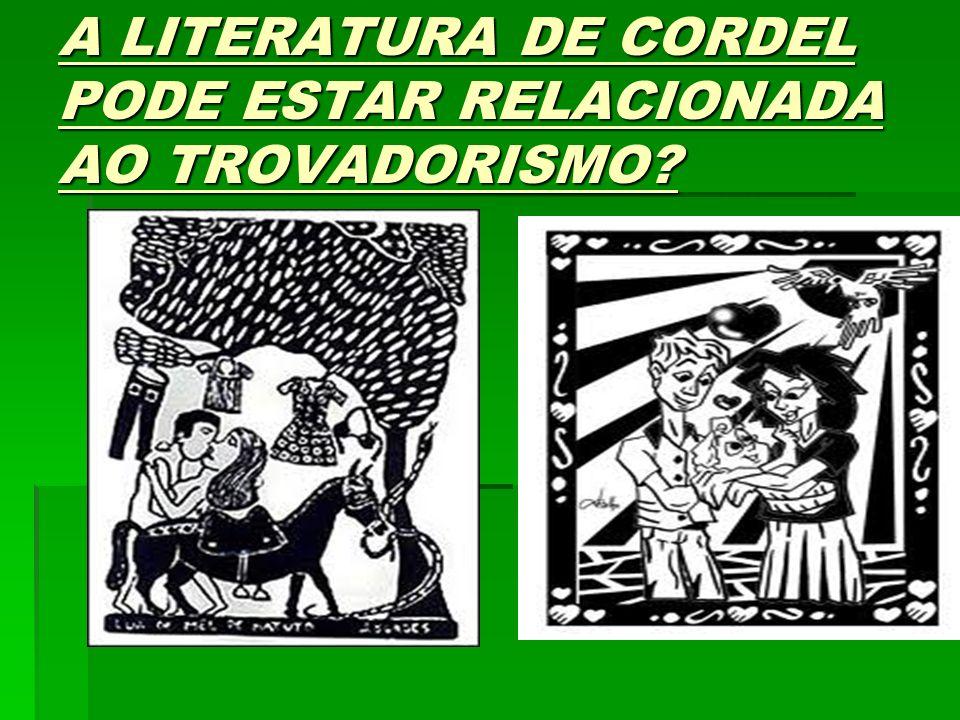 A LITERATURA DE CORDEL PODE ESTAR RELACIONADA AO TROVADORISMO?
