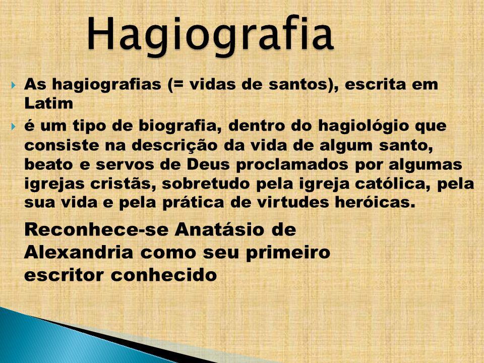 As hagiografias (= vidas de santos), escrita em Latim é um tipo de biografia, dentro do hagiológio que consiste na descrição da vida de algum santo, b