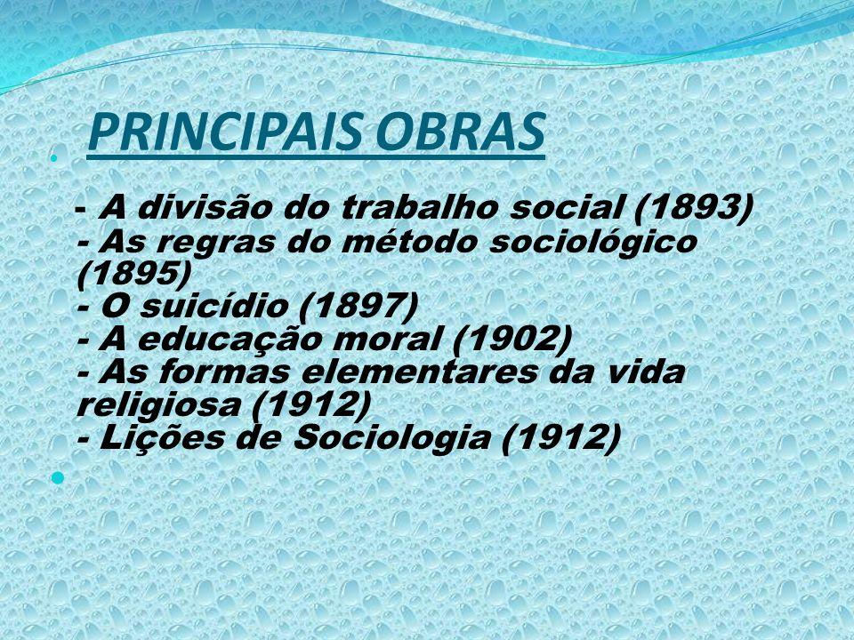 PRINCIPAIS OBRAS - A divisão do trabalho social (1893) - As regras do método sociológico (1895) - O suicídio (1897) - A educação moral (1902) - As for