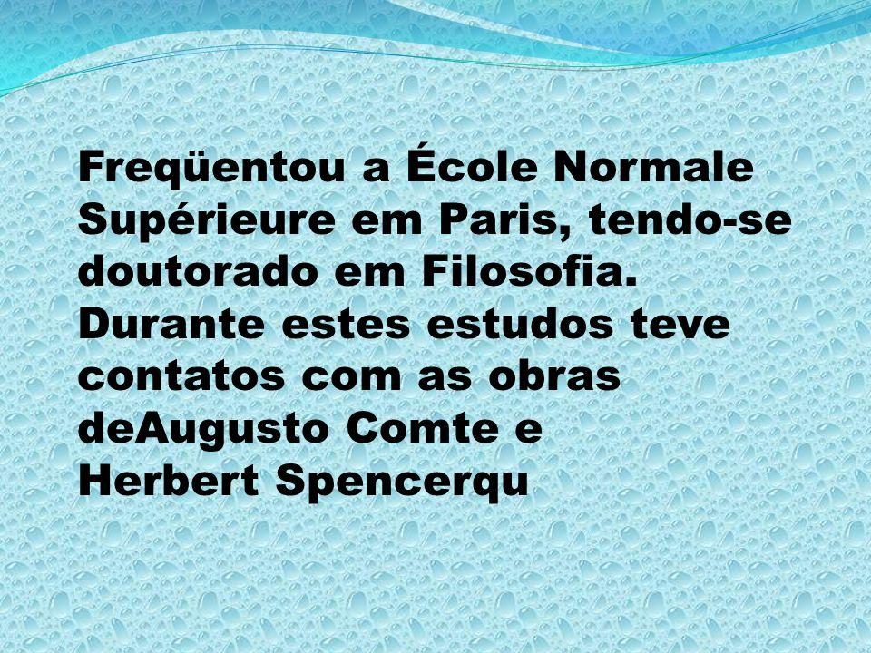 Freqüentou a École Normale Supérieure em Paris, tendo-se doutorado em Filosofia. Durante estes estudos teve contatos com as obras deAugusto Comte e He
