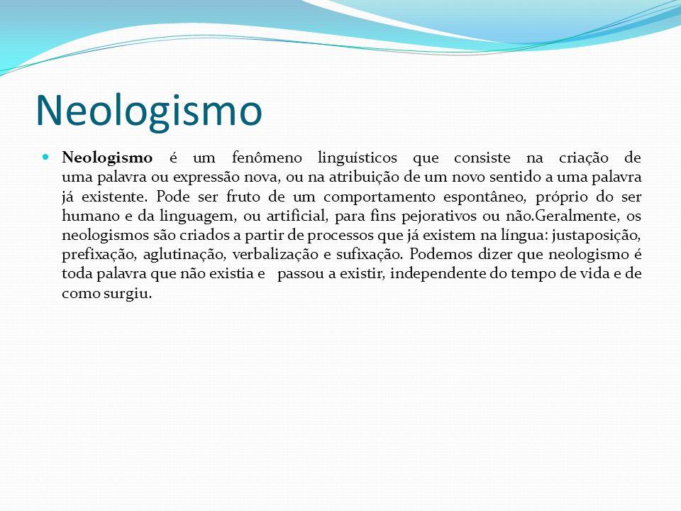 Neologismo Neologismo é um fenômeno linguísticos que consiste na criação de uma palavra ou expressão nova, ou na atribuição de um novo sentido a uma p