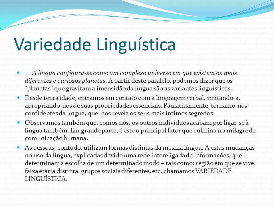 Variedade Linguística A língua configura-se como um complexo universo em que existem os mais diferentes e curiosos planetas. A partir deste paralelo,