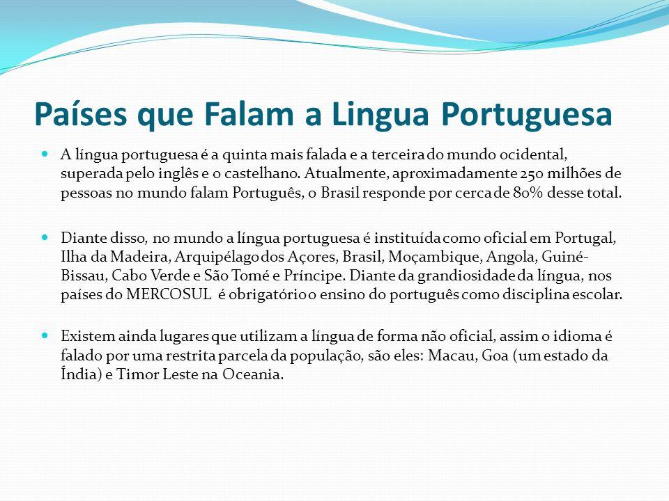 Países que Falam a Lingua Portuguesa A língua portuguesa é a quinta mais falada e a terceira do mundo ocidental, superada pelo inglês e o castelhano.