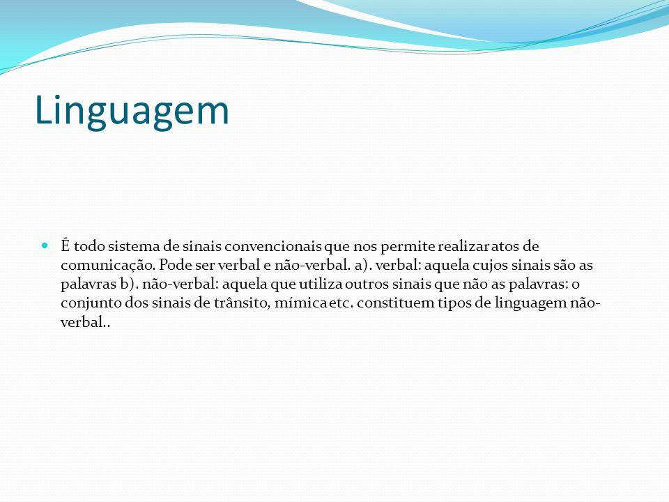 Linguagem É todo sistema de sinais convencionais que nos permite realizar atos de comunicação. Pode ser verbal e não-verbal. a). verbal: aquela cujos