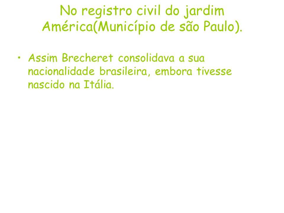 No registro civil do jardim América(Município de são Paulo). Assim Brecheret consolidava a sua nacionalidade brasileira, embora tivesse nascido na Itá
