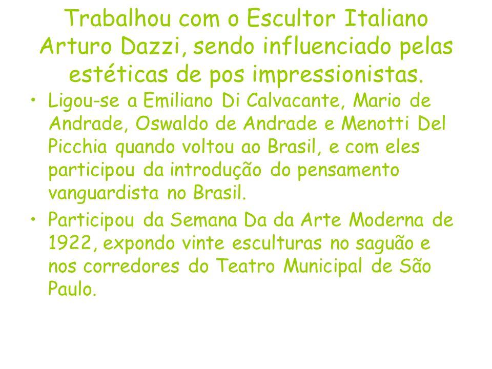 Trabalhou com o Escultor Italiano Arturo Dazzi, sendo influenciado pelas estéticas de pos impressionistas. Ligou-se a Emiliano Di Calvacante, Mario de